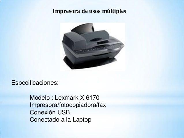 Impresora de usos múltiples Especificaciones: Modelo : Lexmark X 6170 Impresora/fotocopiadora/fax Conexión USB Conectado a...