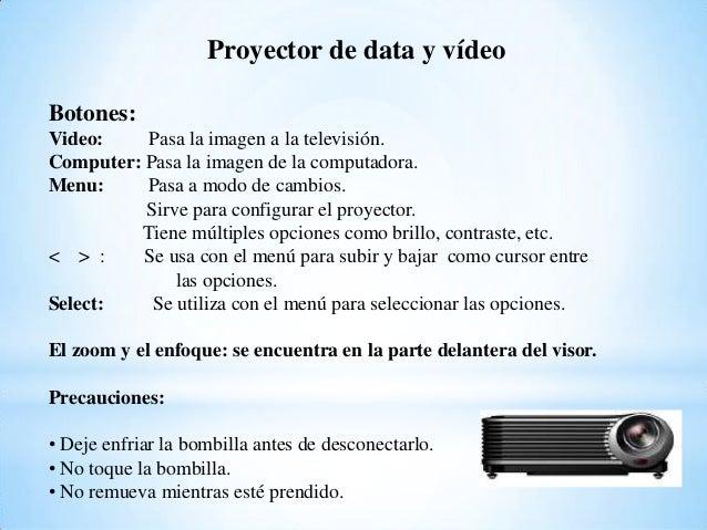 Proyector de data y vídeo Botones: Video: Pasa la imagen a la televisión. Computer: Pasa la imagen de la computadora. Menu...