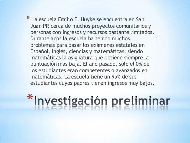 * *L a escuela Emilio E. Huyke se encuentra en San Juan PR cerca de muchos proyectos comunitarios y personas con ingresos ...