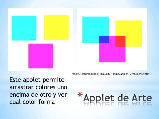 * Este applet permite arrastrar colores uno encima de otro y ver cual color forma http://lectureonline.cl.msu.edu/~mmp/app...