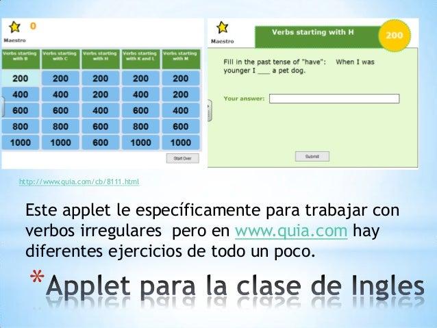* Este applet le específicamente para trabajar con verbos irregulares pero en www.quia.com hay diferentes ejercicios de to...