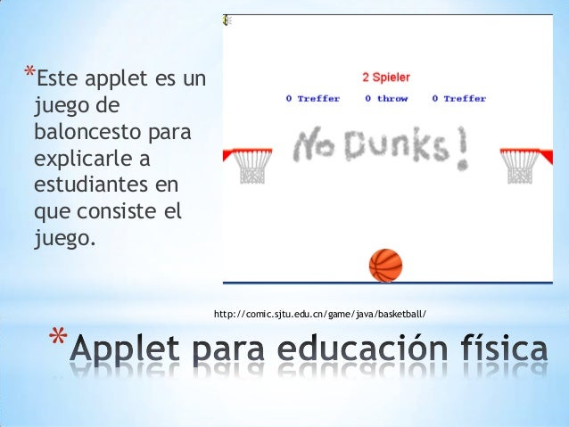 * *Este applet es un juego de baloncesto para explicarle a estudiantes en que consiste el juego. http://comic.sjtu.edu.cn/...