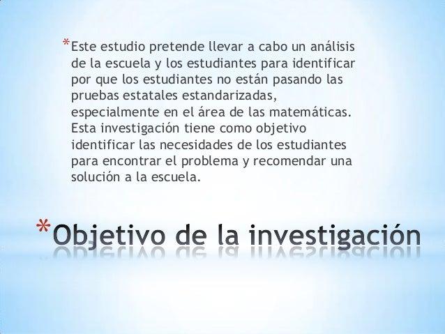 * *Este estudio pretende llevar a cabo un análisis de la escuela y los estudiantes para identificar por que los estudiante...