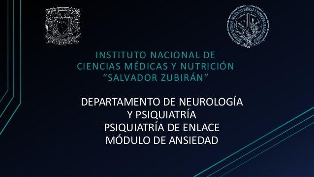 DEPARTAMENTO DE NEUROLOGÍA Y PSIQUIATRÍA PSIQUIATRÍA DE ENLACE MÓDULO DE ANSIEDAD INSTITUTO NACIONAL DE CIENCIAS MÉDICAS Y...