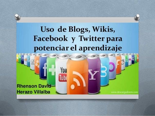 Uso de Blogs, Wikis, Facebook y Twitter para potenciar el aprendizaje Rhenson David Herazo Villalba