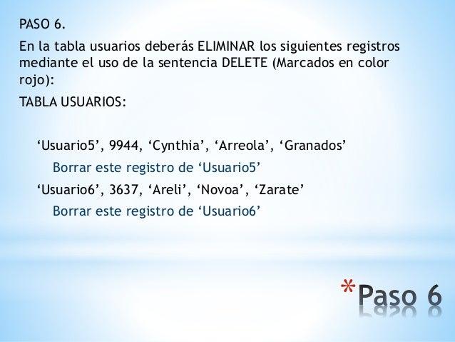 * PASO 6. En la tabla usuarios deberás ELIMINAR los siguientes registros mediante el uso de la sentencia DELETE (Marcados ...
