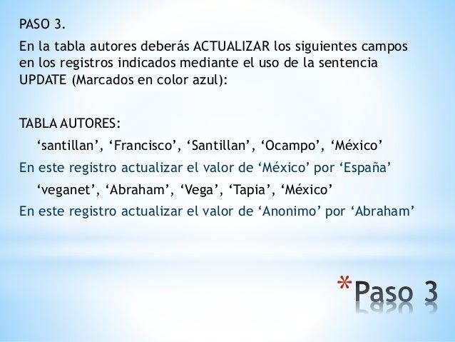 * PASO 3. En la tabla autores deberás ACTUALIZAR los siguientes campos en los registros indicados mediante el uso de la se...