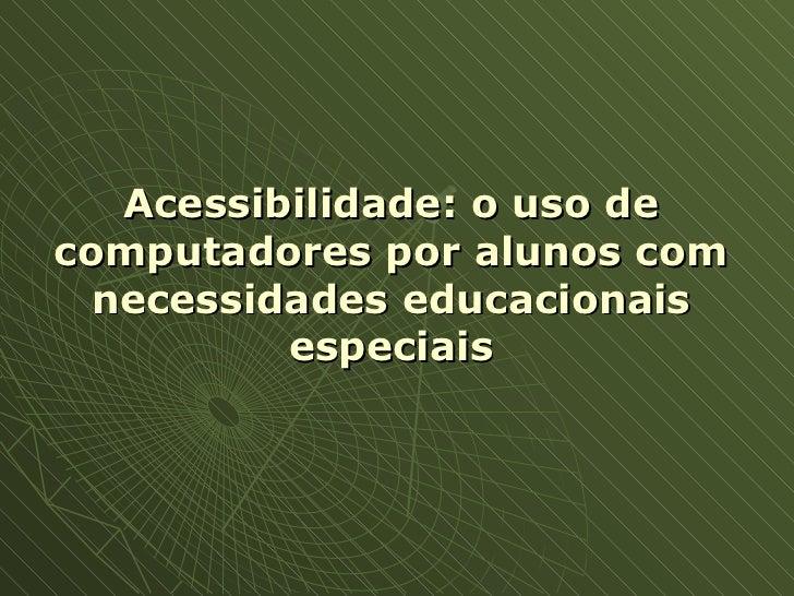 Acessibilidade: o uso de computadores por alunos com necessidades educacionais especiais