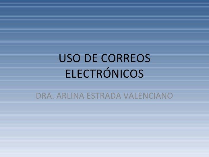 USO DE CORREOS ELECTRÓNICOS DRA. ARLINA ESTRADA VALENCIANO
