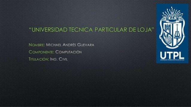 """""""UNIVERSIDAD TECNICA PARTICULAR DE LOJA"""" NOMBRE: COMPONENTE: TITULACIÓN:"""