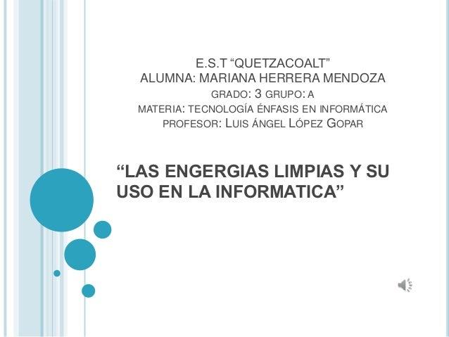 """E.S.T """"QUETZACOALT"""" ALUMNA: MARIANA HERRERA MENDOZA GRADO: 3 GRUPO: A MATERIA: TECNOLOGÍA ÉNFASIS EN INFORMÁTICA PROFESOR:..."""