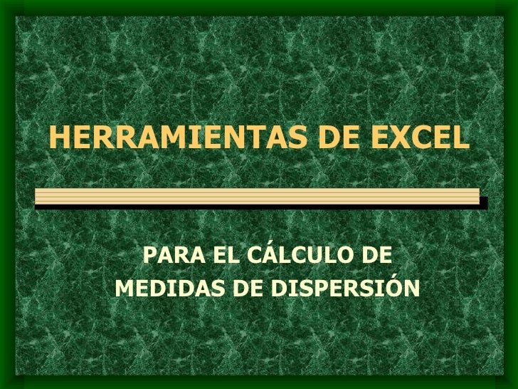 HERRAMIENTAS DE EXCEL PARA EL CÁLCULO DE MEDIDAS DE DISPERSIÓN