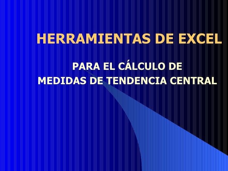 HERRAMIENTAS DE EXCEL PARA EL CÁLCULO DE MEDIDAS DE TENDENCIA CENTRAL