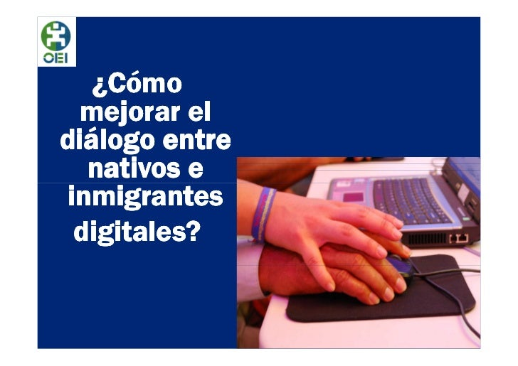 ¿Cómo  mejorar eldiálogo entre   nativos e inmigrantes  digitales?