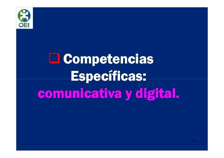 Competencias    Específicas:comunicativa y digital.                          16