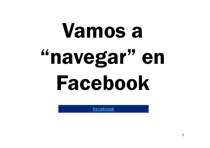 "Vamos a""navegar"" en  Facebook     facebook                8"