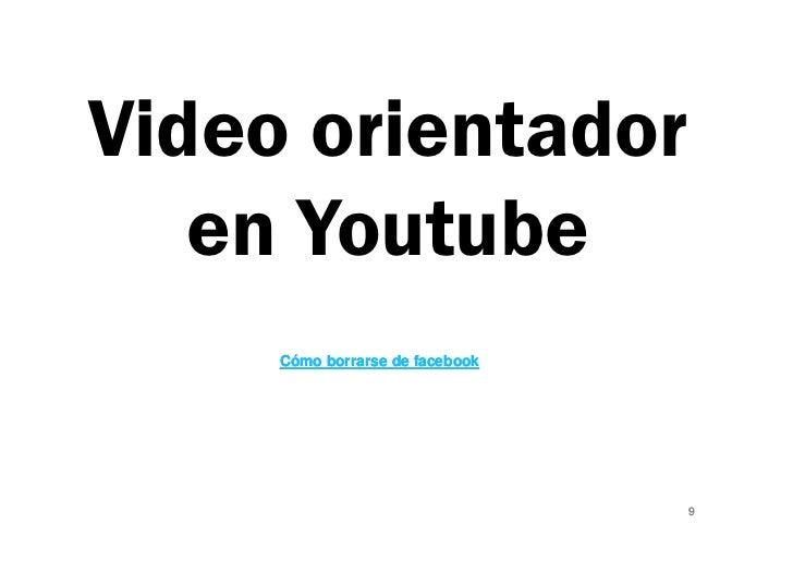 Video orientador   en Youtube     Cómo borrarse de facebook                                 9
