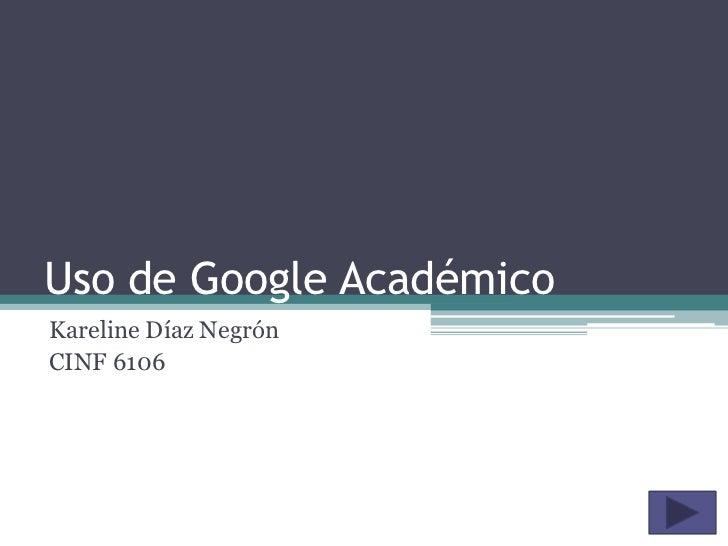 Uso de Google AcadémicoKareline Díaz NegrónCINF 6106