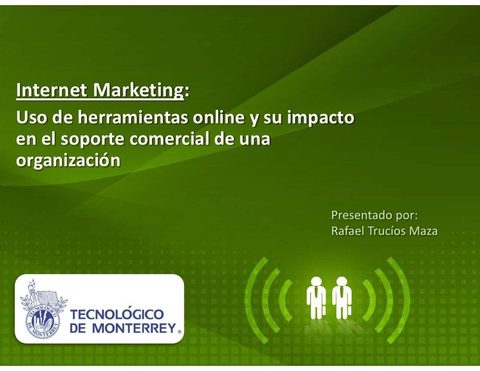 Internet Marketing:Uso de herramientas online y su impactoen el soporte comercial de unaorganización                      ...