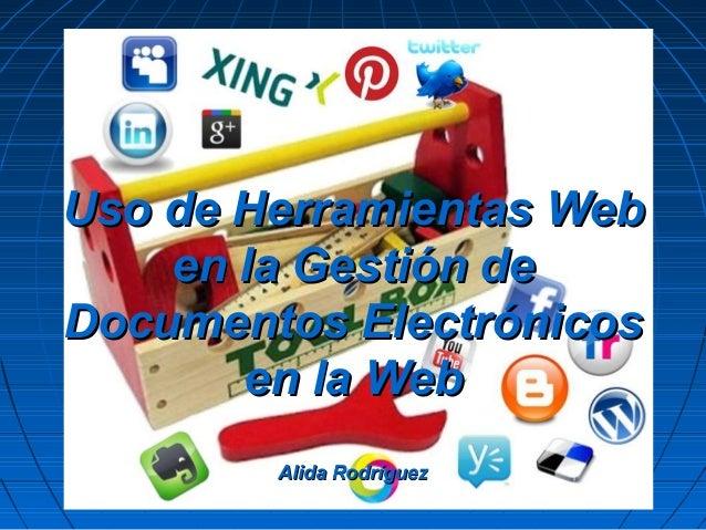 Uso de Herramientas WebUso de Herramientas Web en la Gestión deen la Gestión de Documentos ElectrónicosDocumentos Electrón...