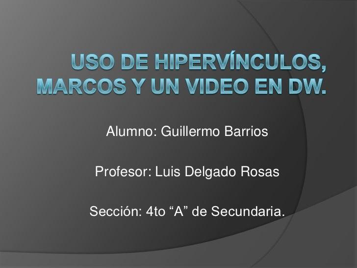 """Alumno: Guillermo BarriosProfesor: Luis Delgado RosasSección: 4to """"A"""" de Secundaria."""