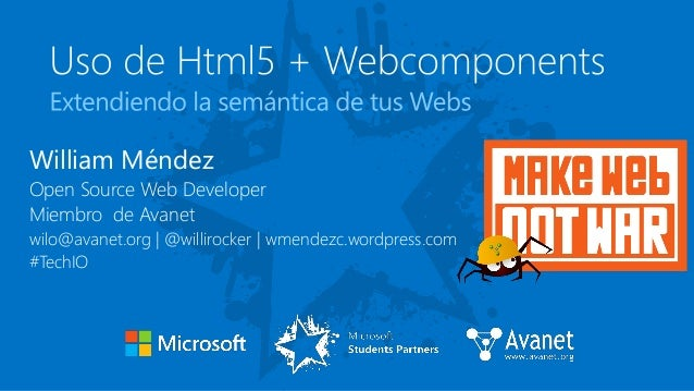 William Méndez Open Source Web Developer Miembro de Avanet wilo@avanet.org | @willirocker | wmendezc.wordpress.com #TechIO