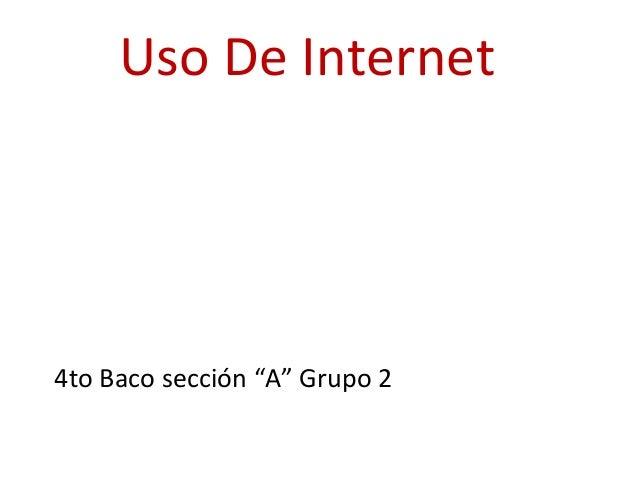"""Uso De Internet 4to Baco sección """"A"""" Grupo 2"""