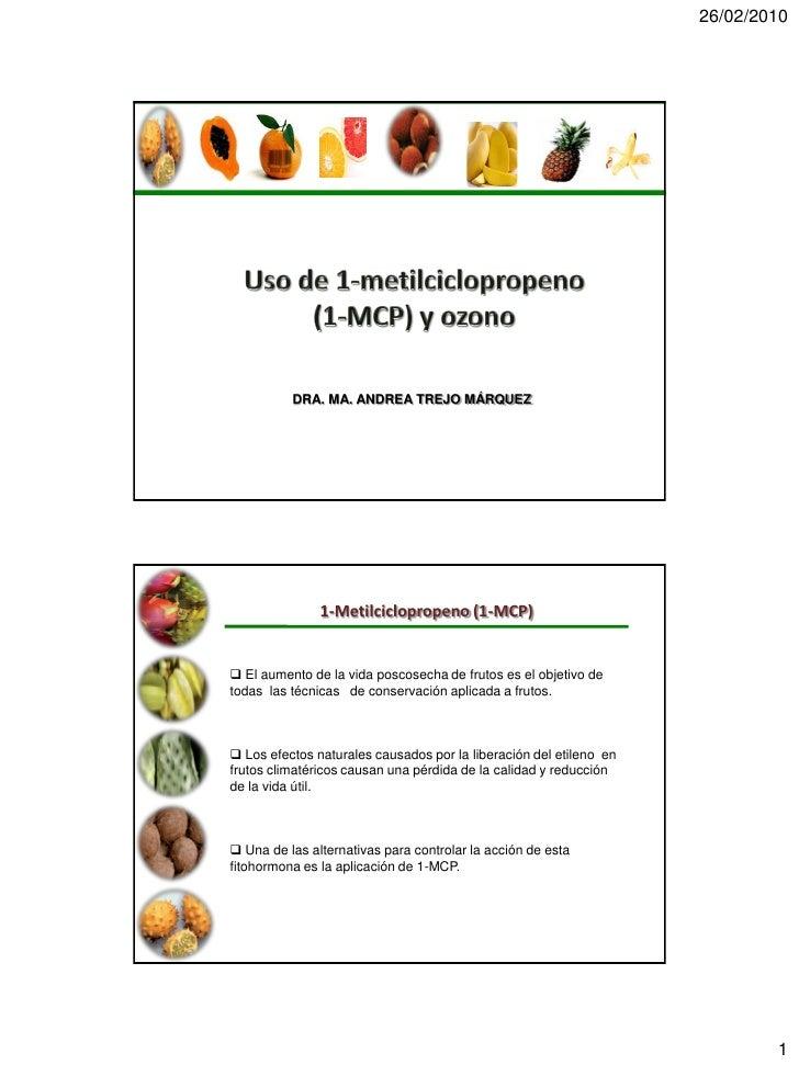 26/02/2010               DRA. MA. ANDREA TREJO MÁRQUEZ                    1-Metilciclopropeno (1-MCP)    El aumento de la...