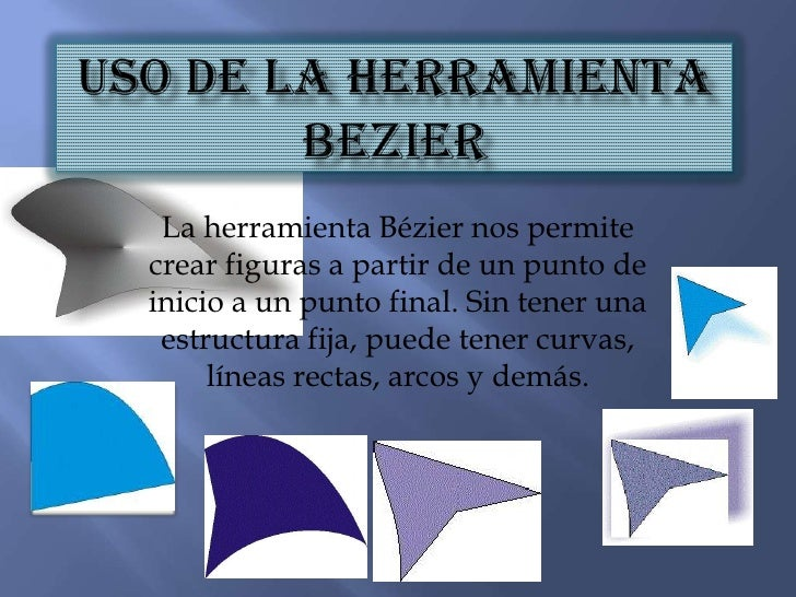 USO DE LA HERRAMIENTA BEZIER<br />La herramienta Bézier nos permite crear figuras a partir de un punto de inicio a un punt...