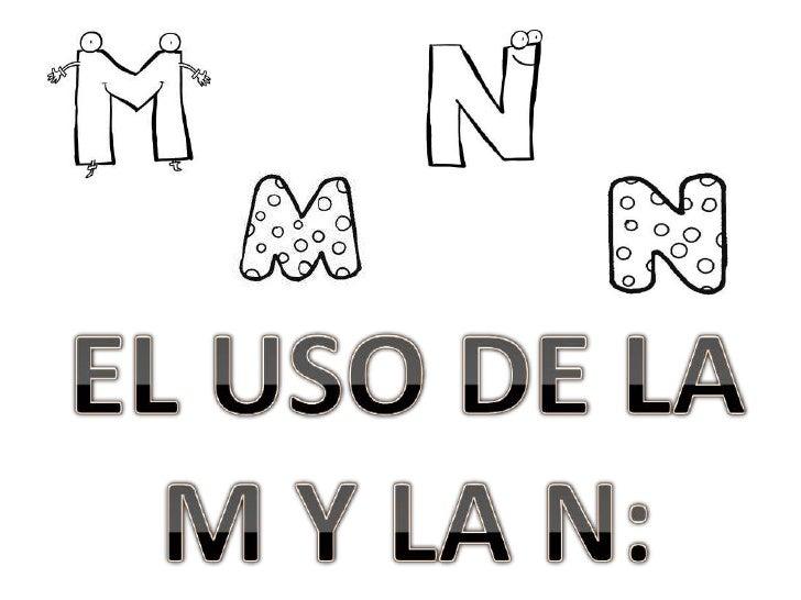 EL USO DE LA <br />M Y LA N:<br />