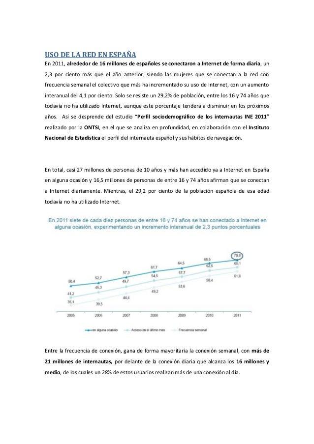 USO DE LA RED EN ESPAÑAEn 2011, alrededor de 16 millones de españoles se conectaron a Internet de forma diaria, un2,3 por ...