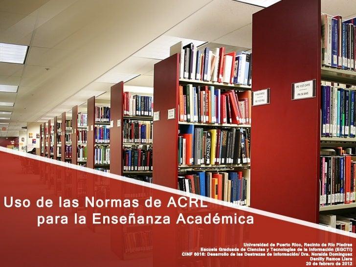 Uso de las Normas de ACRL   para la Enseñanza Académica Universidad de Puerto Rico, Recinto de Río Piedras Escuela Graduad...
