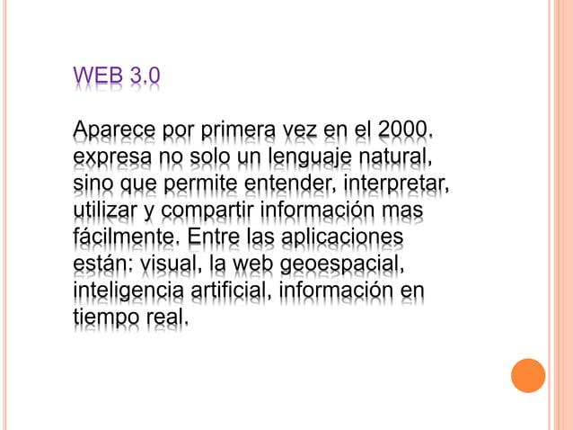 WEB1.0 WEB2.0 WEB3.0 La forma de búsqueda era básica y su información era mínima. Es decir fue el comienzo Fue la evolució...
