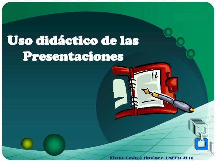 LOGOUso didáctico de las  Presentaciones               Licda. Desireé Jiménez. UNEFM-2011