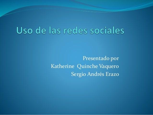 Presentado por Katherine Quinche Vaquero Sergio Andrés Erazo