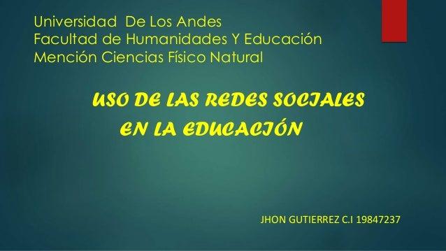 Universidad De Los Andes Facultad de Humanidades Y Educación Mención Ciencias Físico Natural USO DE LAS REDES SOCIALES EN ...