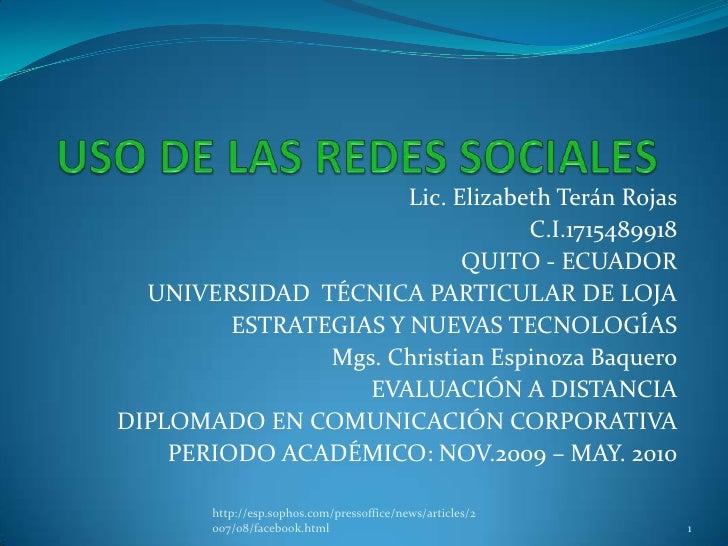 USO DE LAS REDES SOCIALES<br />Lic. Elizabeth Terán Rojas<br />C.I.1715489918<br />QUITO - ECUADOR<br />UNIVERSIDAD  TÉCNI...