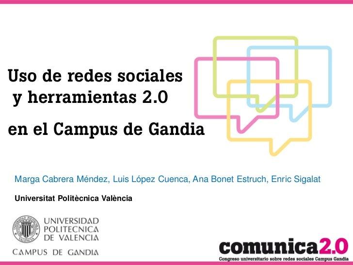 Uso de redes socialesy herramientas 2.0en el Campus de GandiaMarga Cabrera Méndez, Luis López Cuenca, Ana Bonet Estruch, E...