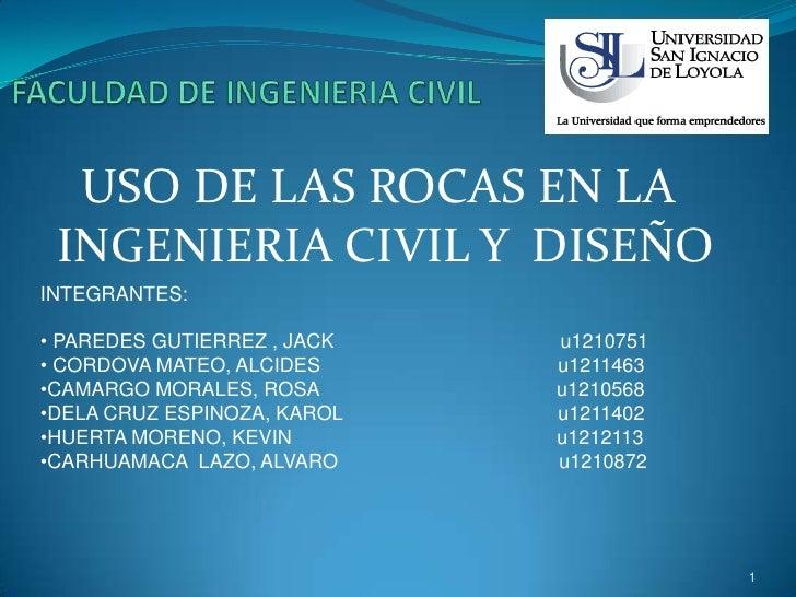 USO DE LAS ROCAS EN LA INGENIERIA CIVIL Y DISEÑOINTEGRANTES:• PAREDES GUTIERREZ , JACK   u1210751• CORDOVA MATEO, ALCIDES ...