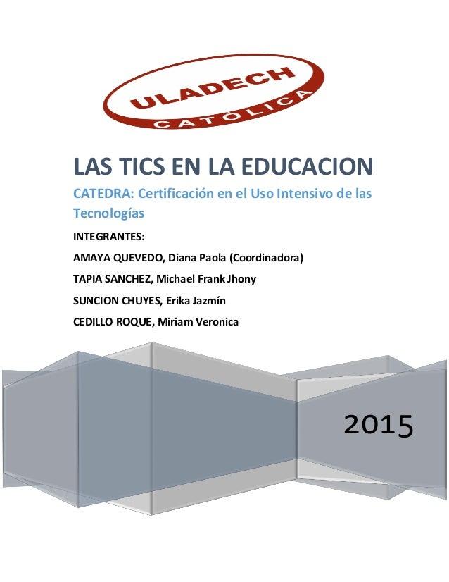 2015 LAS TICS EN LA EDUCACION CATEDRA: Certificación en el Uso Intensivo de las Tecnologías INTEGRANTES: AMAYA QUEVEDO, Di...
