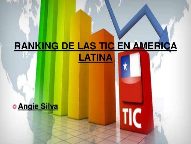 RANKING DE LAS TIC EN AMERICA           LATINA Angie   Silva