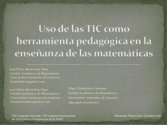 José Efrén Marmolejo Valle Unidad Académica de Matemáticas Universidad Autónoma de Guerrero jmarmolejov@gmail.com José Efr...