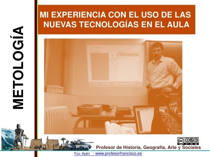 MI EXPERIENCIA CON EL USO DE LAS              NUEVAS TECNOLOGÍAS EN EL AULA METOLOGÍA                                   Pr...