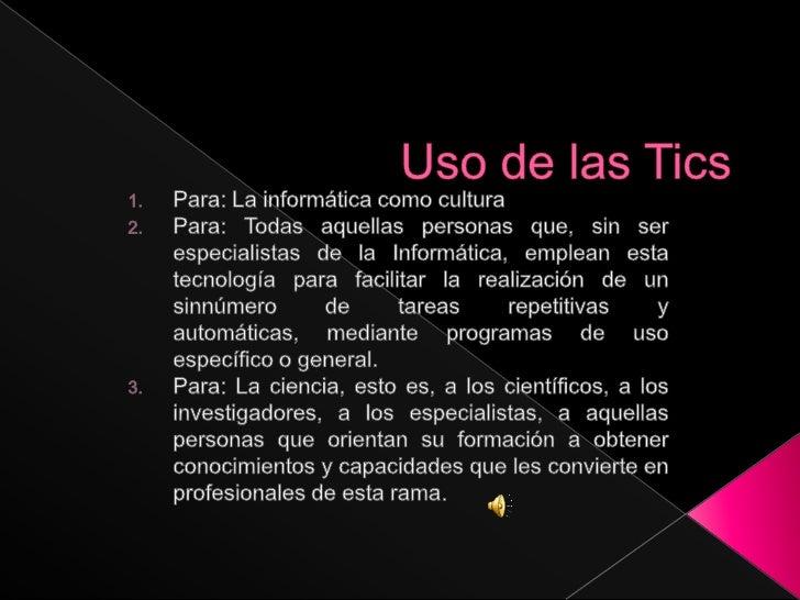Uso de las Tics<br />Para: La informática como cultura<br />Para: Todas aquellas personas que, sin ser especialistas de la...