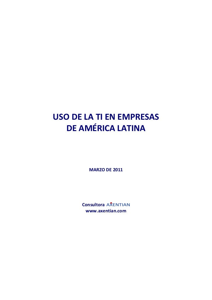 USO DE LA TI EN EMPRESAS  DE AMÉRICA LATINA        MARZO DE 2011      Consultora       www.axentian.com