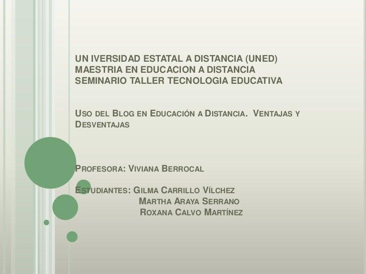 UN IVERSIDAD ESTATAL A DISTANCIA (UNED)MAESTRIA EN EDUCACION A DISTANCIA SEMINARIO TALLER TECNOLOGIA EDUCATIVAUso del Bl...