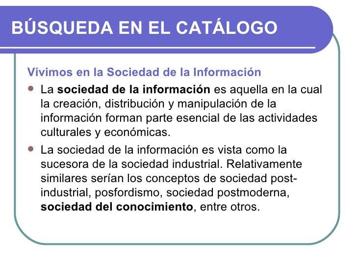BÚSQUEDA EN EL CATÁLOGO <ul><li>Vivimos en la Sociedad de la Información </li></ul><ul><li>La  sociedad de la información ...