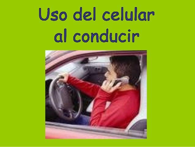 EL USO DEL TELÈFONO CELULAR AL VOLANTE PUEDE HACER PELIGRAR TU VIDA