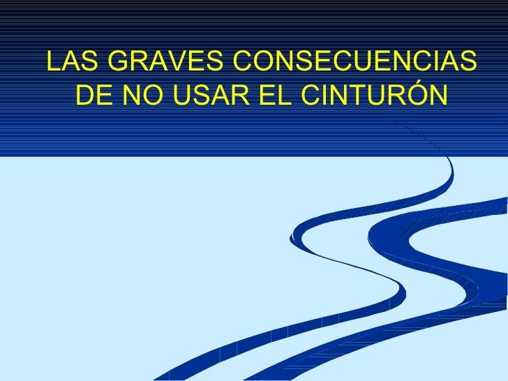 LAS GRAVES CONSECUENCIAS DE NO USAR EL CINTURÓN