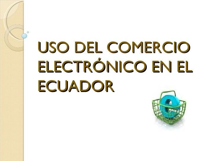 USO DEL COMERCIO ELECTRÓNICO EN EL ECUADOR